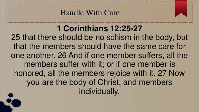 Handle With Care 1 Corinthians 12:25-27 25 that there should be no schism in the body, but that the members should have th...