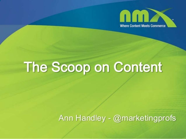 The Scoop on Content     Ann Handley - @marketingprofs