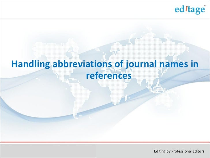 <ul><li>Handling abbreviations of journal names in references </li></ul>Editing by Professional Editors