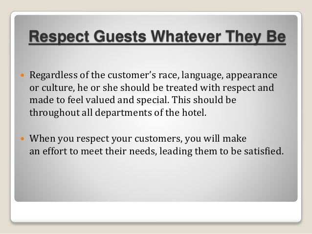 Respect Guests Whatever They Be  Regardless of the customer's race, language, appearance or culture, he or she should be ...