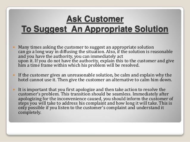 Ask Customer To Suggest An Appropriate Solution  Many times asking the customer to suggest an appropriate solution can go...