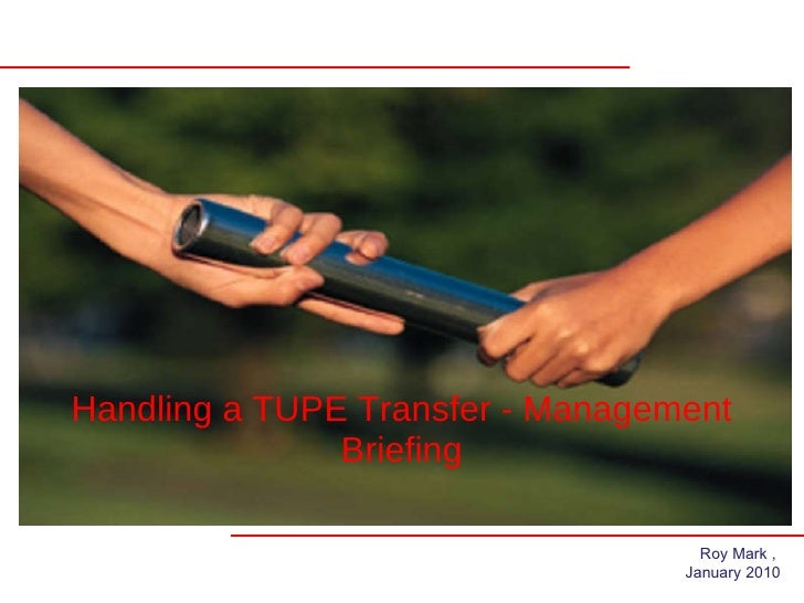 Handling a TUPE Transfer - Management Briefing Roy Mark ,  January 2010
