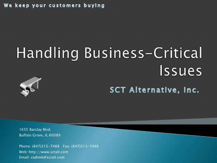 We keep your customers buying<br />Handling Business-Critical Issues<br />SCT Alternative, Inc.<br />1655 Barclay Blvd.<br...
