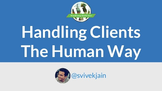 Handling Clients The Human Way @svivekjain