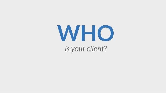 WHOis your client?