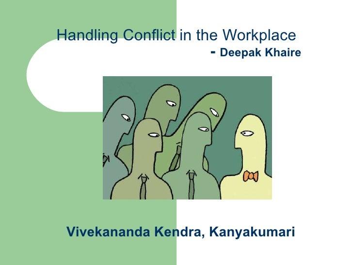 Handling Conflict in the Workplace   -  Deepak Khaire   Vivekananda Kendra, Kanyakumari