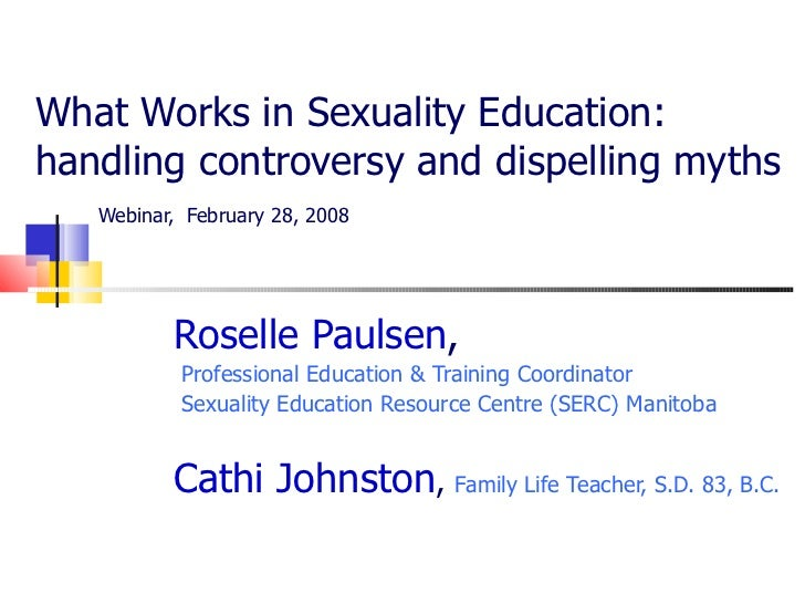 What Works in Sexuality Education:  handling controversy and dispelling myths   Webinar,   February 28, 2008  Roselle Paul...