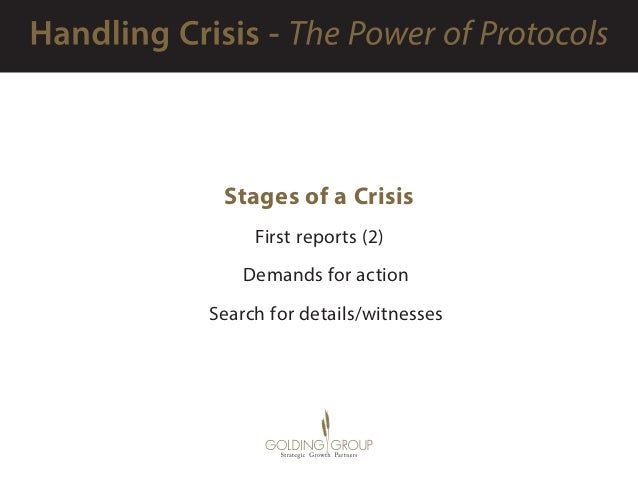 Stages of a Crisis First reports (2)  Demands for action  Search for details/witnesses