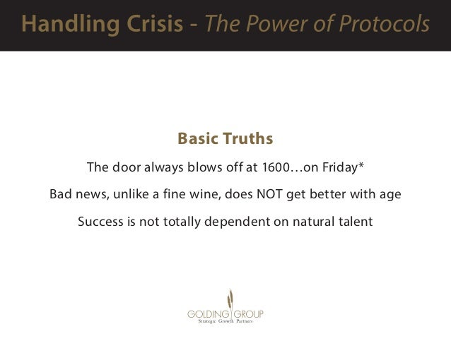 Basic Truths The door always blows off at 1600…on Friday* Bad news, unlike a fine wine, does NOT get better with age Succe...