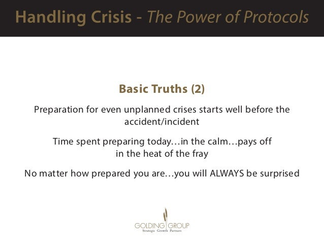 Basic Truths (2) Preparation for even unplanned crises starts well before the accident/incident Time spent preparing today...
