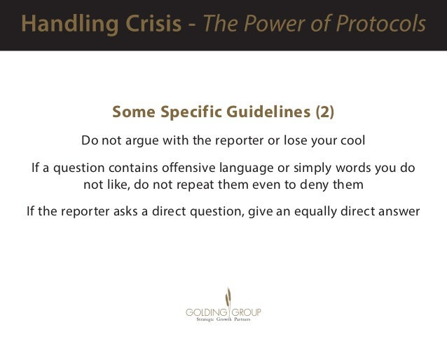Some Specific Guidelines (2) Do not argue with the reporter or lose your cool If a question contains offensive language or...