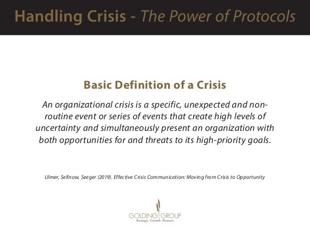 Basic Definition of a Crisis An organizational crisis is a specific, unexpected and non- routine event or series of events...