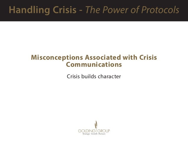 Misconceptions Associated with Crisis Communications Crisis builds character