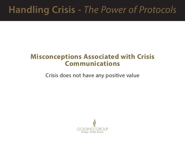 Misconceptions Associated with Crisis Communications Crisis does not have any positive value