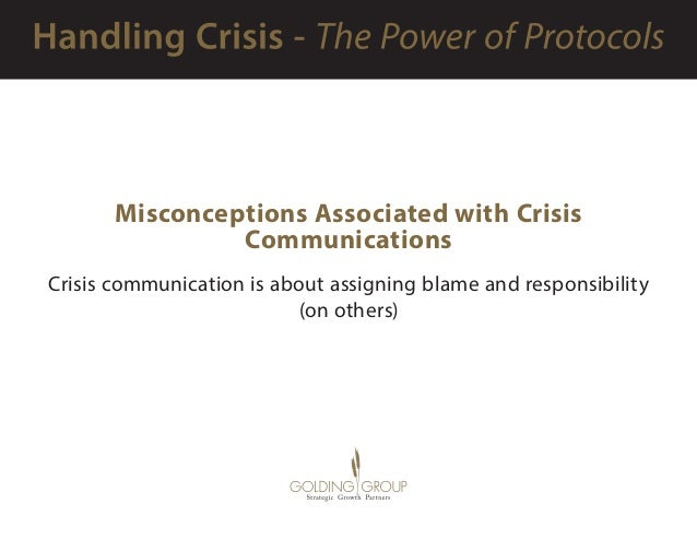 Misconceptions Associated with Crisis Communications Crisis communication is about assigning blame and responsibility (on ...