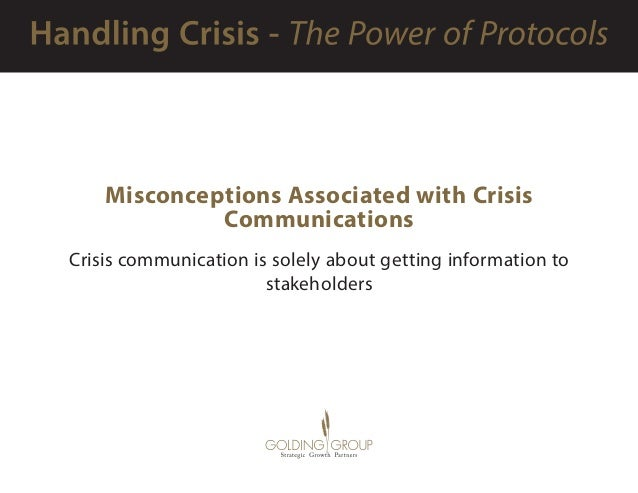 Misconceptions Associated with Crisis Communications Crisis communication is solely about getting information to stakehold...