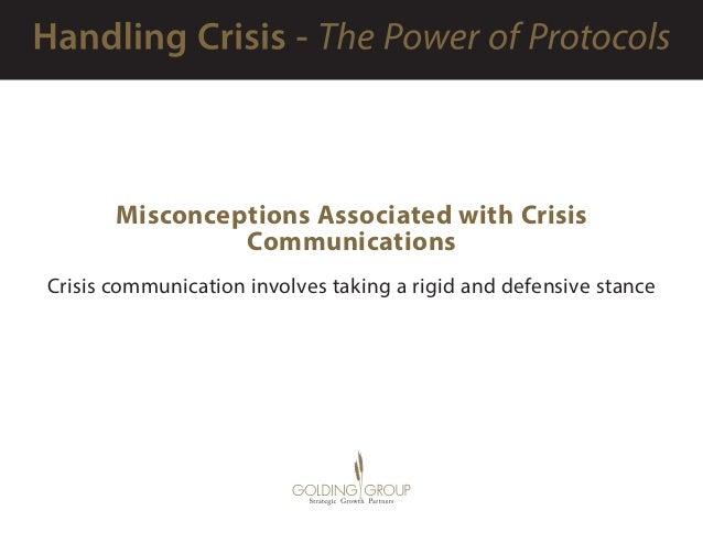 Misconceptions Associated with Crisis Communications Crisis communication involves taking a rigid and defensive stance