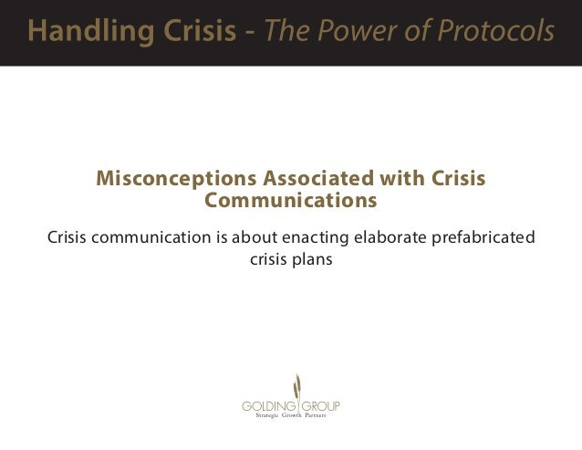 Misconceptions Associated with Crisis Communications Crisis communication is about enacting elaborate prefabricated crisis...