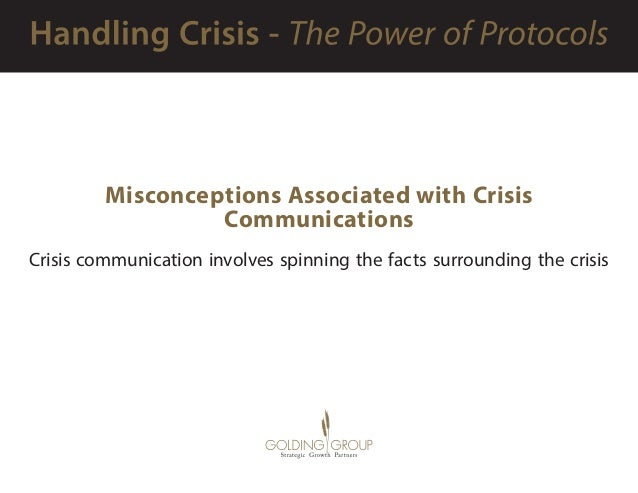 Misconceptions Associated with Crisis Communications Crisis communication involves spinning the facts surrounding the cris...