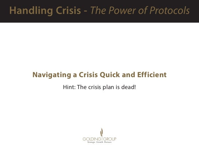 Navigating a Crisis Quick and Efficient Hint: The crisis plan is dead!