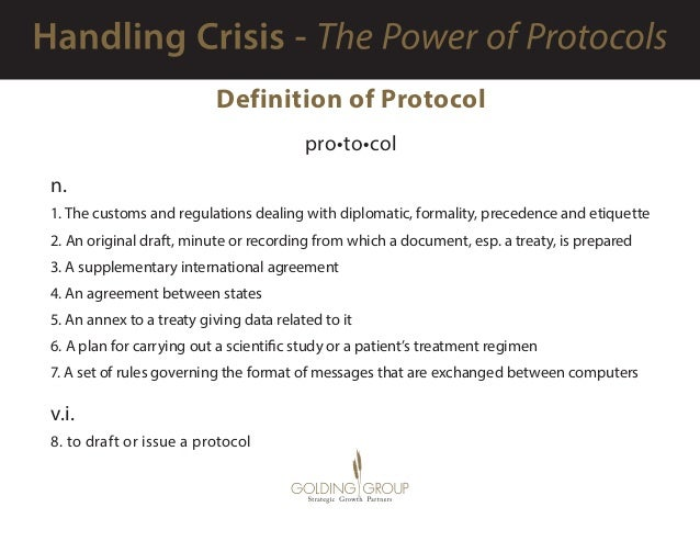 Definition of Protocol pro•to•col n. 1. The customs and regulations dealing with diplomatic, formality, precedence and eti...