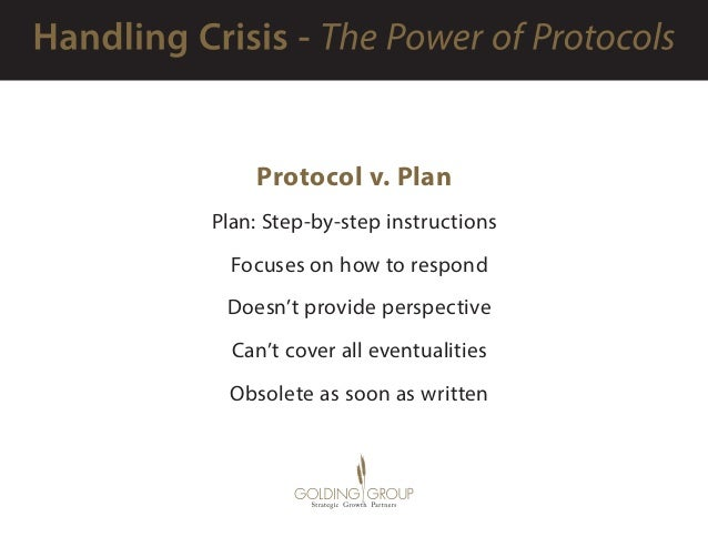 Protocol v. Plan Plan: Step-by-step instructions  Focuses on how to respond  Doesn't provide perspective  Can't cover a...