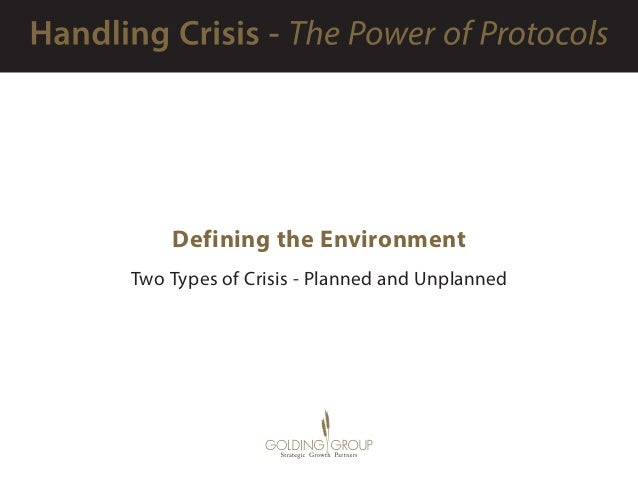 Defining the Environment Two Types of Crisis -Planned and Unplanned