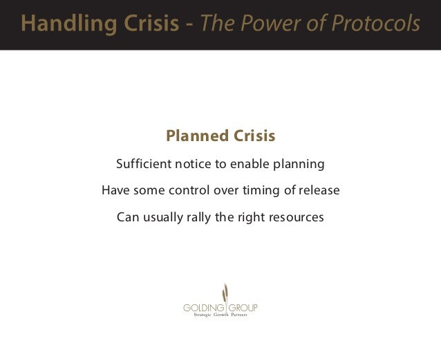 Planned Crisis Sufficient notice to enable planning Have some control over timing of release Can usually rally the right r...