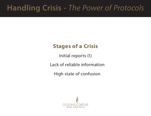 Stages of a Crisis Initial reports (1)  Lack of reliable information  High state of confusion