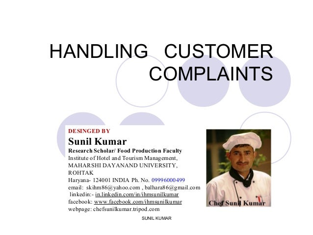 HANDLING CUSTOMER COMPLAINTS SUNIL KUMAR DESINGED BY Sunil Kumar Research Scholar/ Food Production Faculty Institute of Ho...