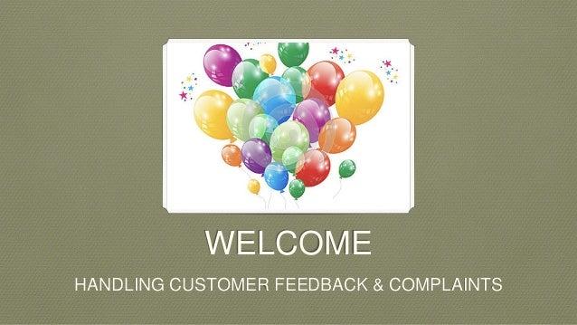 WELCOME HANDLING CUSTOMER FEEDBACK & COMPLAINTS