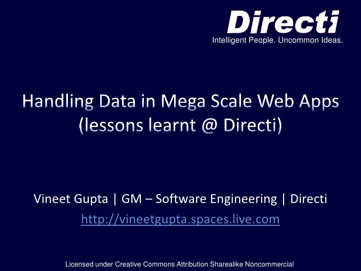 Intelligent People. Uncommon Ideas.<br />Handling Data in Mega Scale Web Apps(lessons learnt @ Directi)<br />Vineet Gupta ...