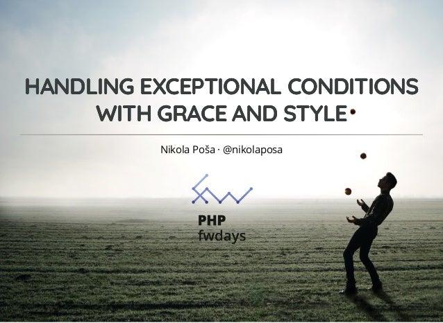 HANDLING EXCEPTIONAL CONDITIONSHANDLING EXCEPTIONAL CONDITIONS WITH GRACE AND STYLEWITH GRACE AND STYLE Nikola Poša · @nik...