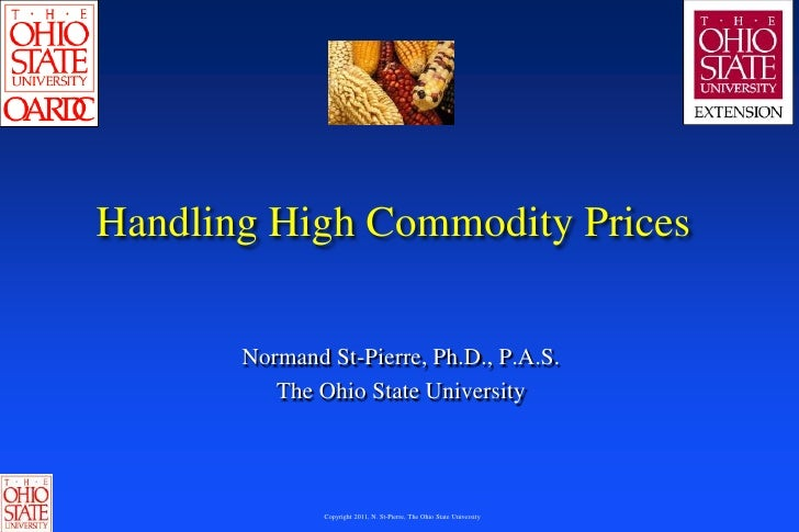 Handling High Commodity Prices       Normand St-Pierre, Ph.D., P.A.S.          The Ohio State University               Cop...