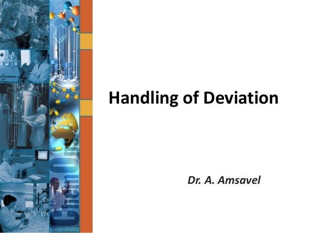 Handling of Deviation Dr. A. Amsavel