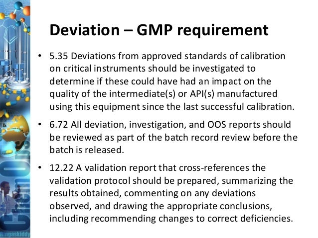 Deviation – GMP requirement • 5.35 Deviations from approved standards of calibration on critical instruments should be inv...