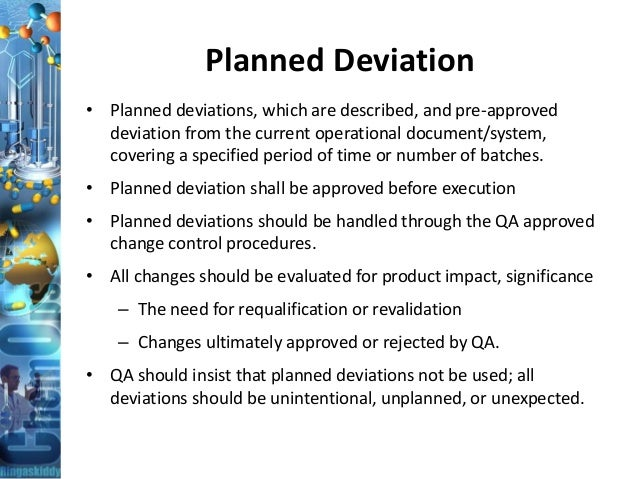Planned Deviation • Planned deviations, which are described, and pre-approved deviation from the current operational docum...
