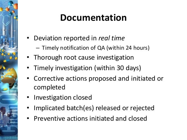 Documentation • Deviation reported in real time – Timely notification of QA (within 24 hours) • Thorough root cause invest...