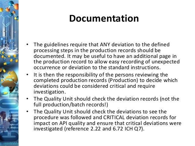 Documentation • The guidelines require that ANY deviation to the defined processing steps in the production records should...