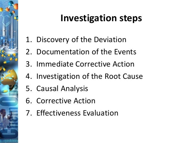 Investigation steps 1. Discovery of the Deviation 2. Documentation of the Events 3. Immediate Corrective Action 4. Investi...