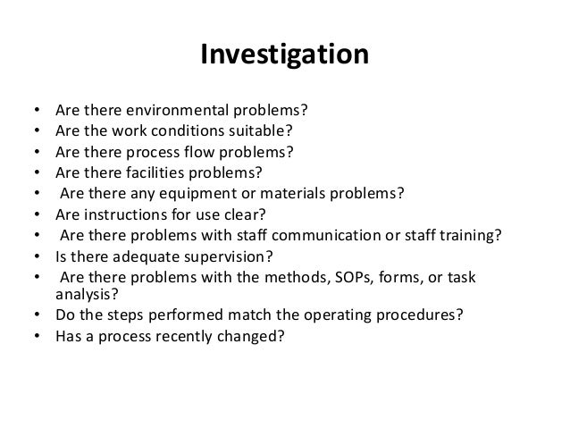 Investigation • Are there environmental problems? • Are the work conditions suitable? • Are there process flow problems? •...