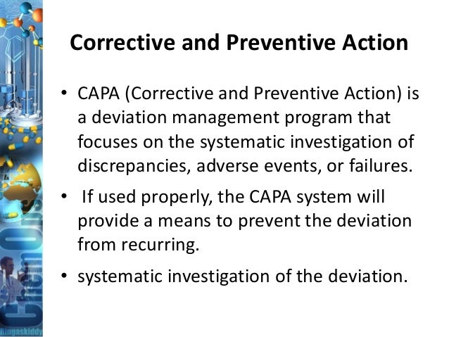 Corrective and Preventive Action • CAPA (Corrective and Preventive Action) is a deviation management program that focuses ...