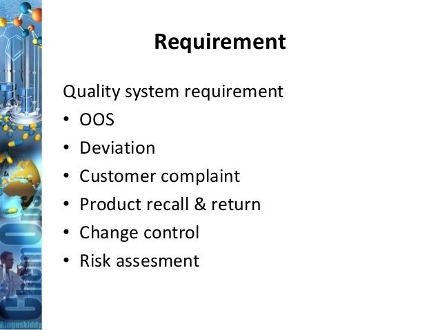Requirement Quality system requirement • OOS • Deviation • Customer complaint • Product recall & return • Change control •...