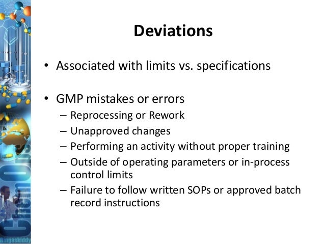 Deviations • Associated with limits vs. specifications • GMP mistakes or errors – Reprocessing or Rework – Unapproved chan...