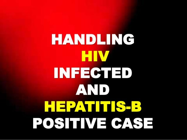 HANDLINGHIVINFECTEDANDHEPATITIS-BPOSITIVE CASE