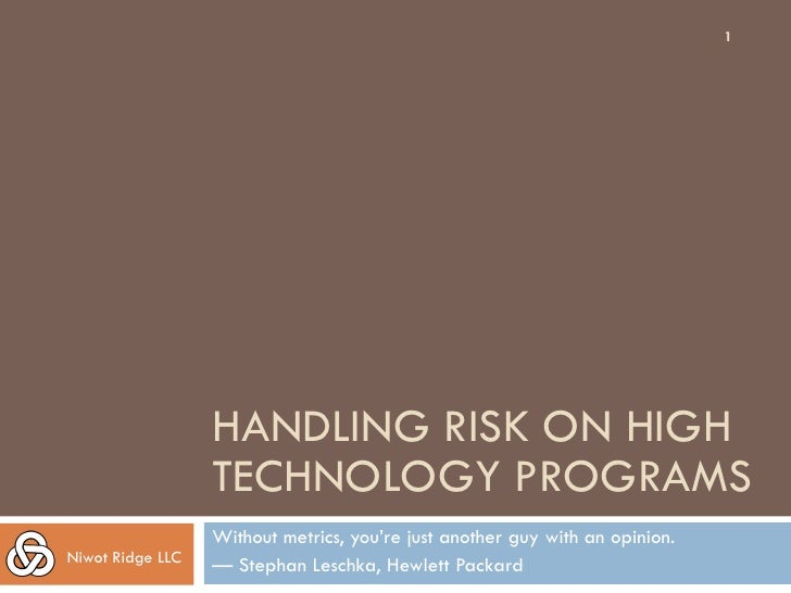 1                  HANDLING RISK ON HIGH                  TECHNOLOGY PROGRAMS                  Without metrics, you're jus...