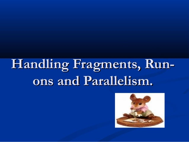 Handling Fragments, Run-  ons and Parallelism.