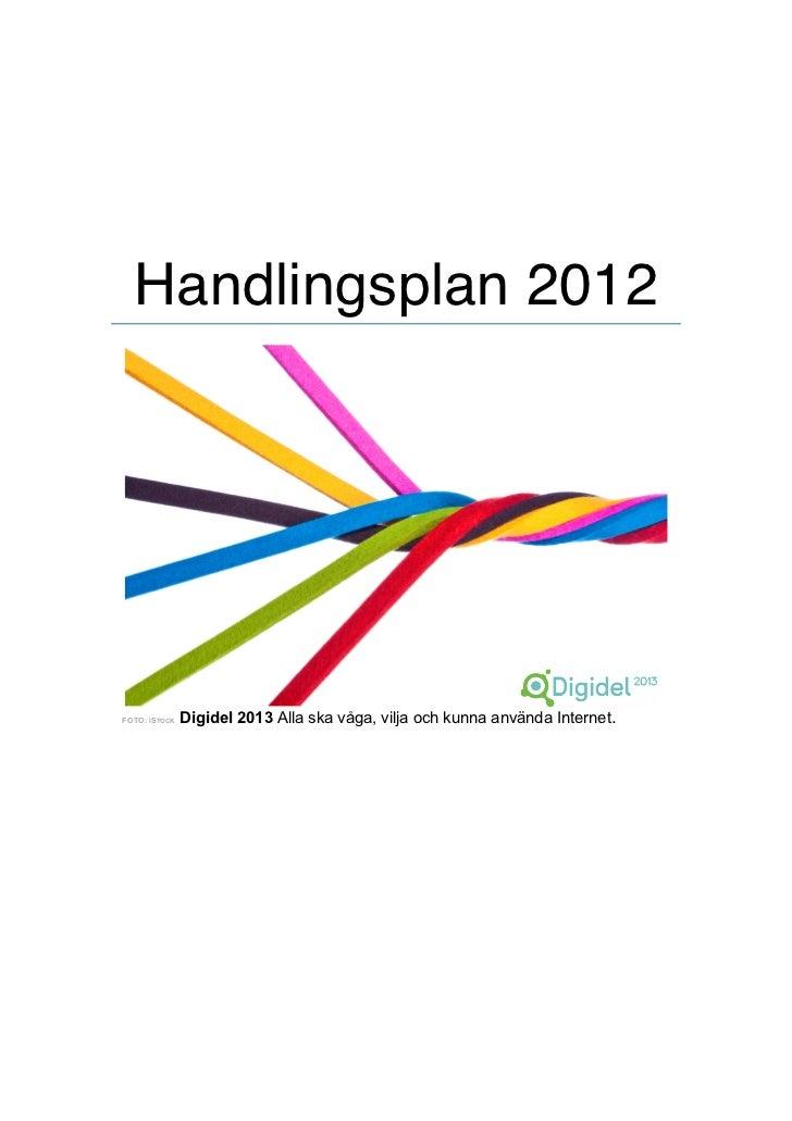 Handlingsplan 2012FOTO: ISTOCK   Digidel 2013 Alla ska våga, vilja och kunna använda Internet.