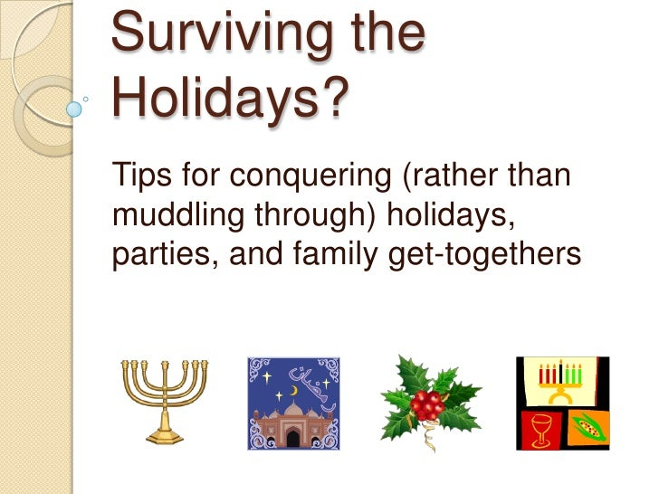 Surviving the Holidays?<br />Tips for conquering (rather than muddling through) holidays, parties, and family get-together...