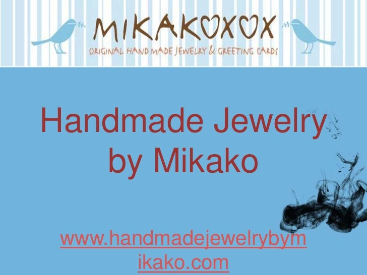Handmade Jewelry   by Mikako www.handmadejewelrybym        ikako.com